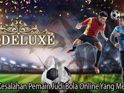 Kenali Kesalahan Pemain Judi Bola Online Yang Merugikan