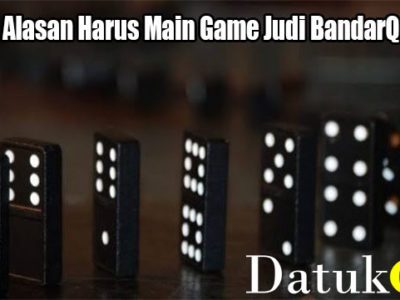 Kenali Alasan Harus Main Game Judi BandarQ Online